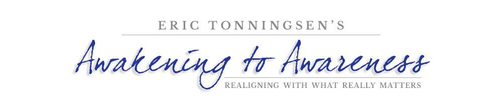 Eric Tonningsen's Awakening to Awareness